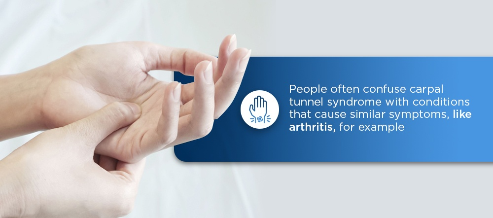 people often confuse carpal tunnel syndrome with conditions that cause similar symptoms, like arthritis, for example