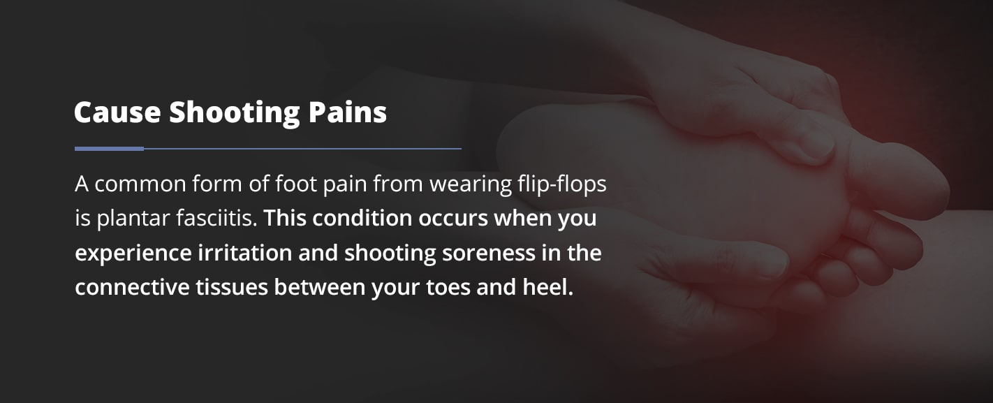 how flip flops cause shooting pains in your feet
