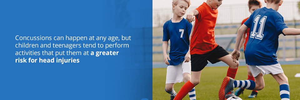 concussions can happen at any age, but children and teenagers tend to perform activities that put them at a greater risk for head injuries