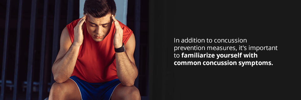 in addition to concussion prevention measures, it's important to familiarize yourself with common concussion symptoms