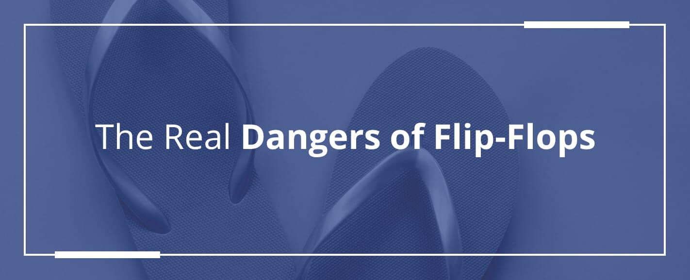 The Real Danger of Flip Flops