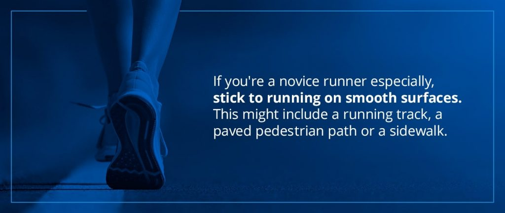 if you're a novice runner, stick to running on smooth surfaces