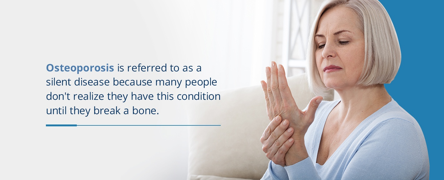 osteoporosis is referred to as a silent disease because many people dont realize they have this condition until they break a bone