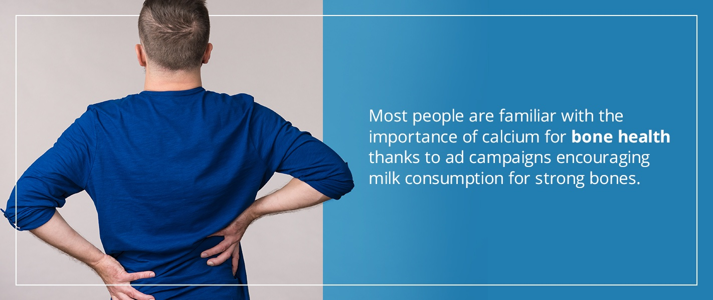 most people are familiar with the importance of calcium for bone health thanks to ad campaigns encouraging milk consumption for strong bones