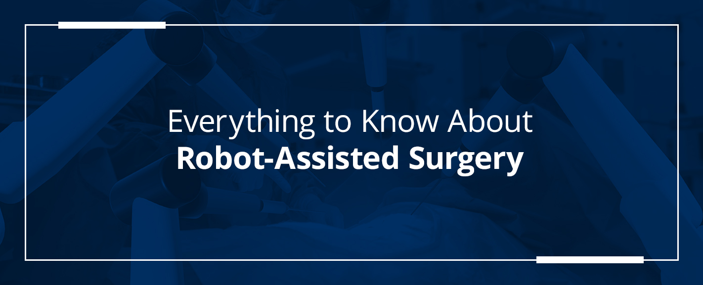everything to know about robot assisted surgery
