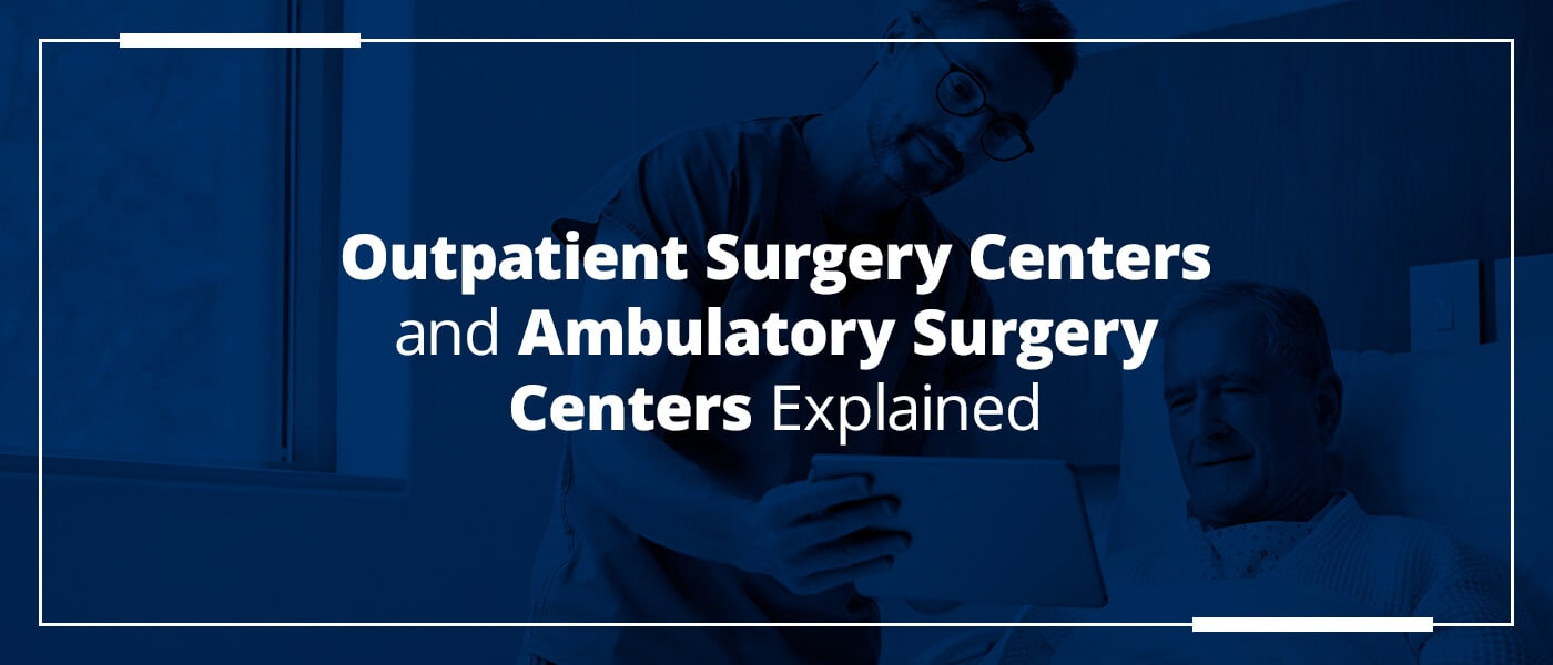 Outpatient surgery centers and ambulatory surgery centers explained