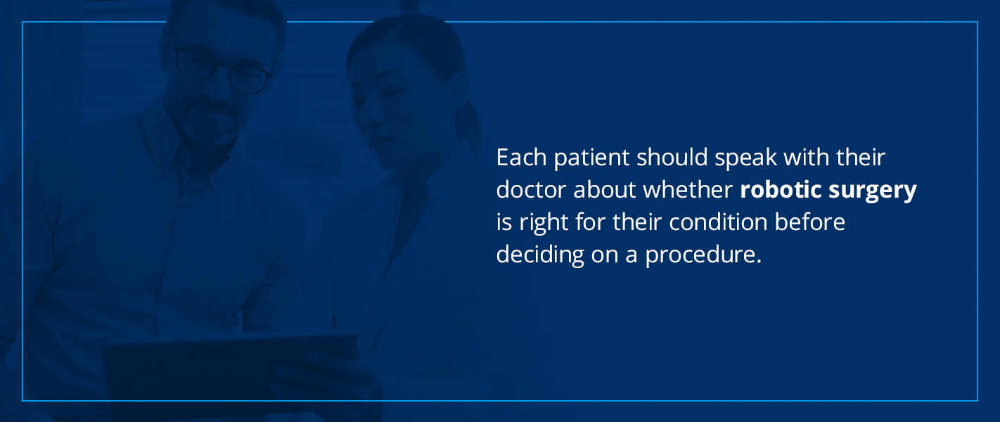 each patient should speak with their doctor about whether robotic surgery is right for their condition