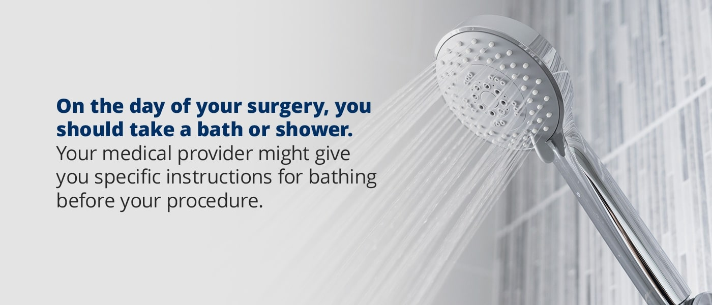 on the day of surgery, you should take a bath or shower